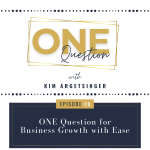 Graphic for Podcast Episode 8 One Question For Business Growth With Ease