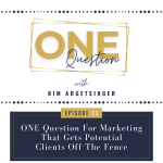 ONE Question Podcast Episode 23 titled ONE Question For Marketing That Gets Potential Clients Off The Fence